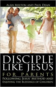 Disciple Like Jesus For Parents by Alan Melton: Book Cover