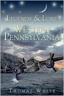 Legends & Lore of Western Pennsylvania by Thomas White: Book Cover
