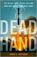 The Dead Hand: The Untold Story of the  Cold War Arms Race and  Its Dangerous Legacy (Sept 2009) by David E. Hoffman read more