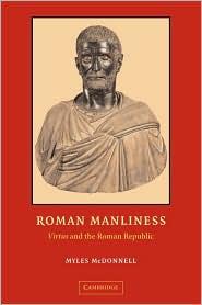 Roman Manliness : Virtus and the Roman Republic