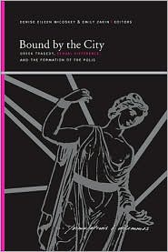Bound by the City : Greek Tragedy, Sexual Difference, and the Formation of the Polis