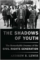 The Shadows of Youth : The Remarkable Journey of The Civil Rights Generation