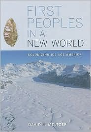 First Peoples in a New World : Colonizing Ice Age America
