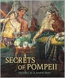 Secrets of Pompeii : Everyday Life in Ancient Rome