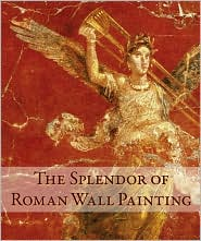 The Splendor of Roman Wall Painting
