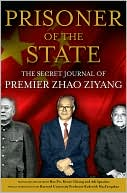 Prisoner of the State:  The Secret Journal of Premier  Zhao Ziyang  by Zhao Ziyang,  Adi Ignatius (Editor),  Bao Pu (Editor),  Renee Chiang (Editor), (May 2009) read more