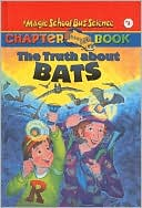 The Truth about Bats (Magic School Bus Chapter Book Series #1)
