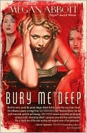 Bury Me Deep  by Megan Abbott (July 7 2009) read more