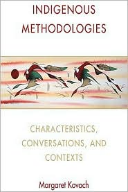 Indigenous Methodologies : Characteristics, Conversations, and Contexts