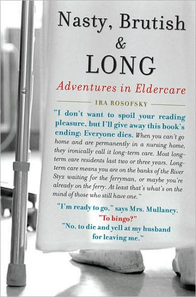 [Nasty, Brutish, and Long: Adventures in Eldercare by Ira Rosofsky (1583333770)]