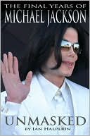 Unmasked:  The Final Years of Michael Jackson  by Ian Halperin (July 14th, 2009) read more