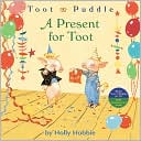 A Present for Toot by Holly Hobbie: Book Cover