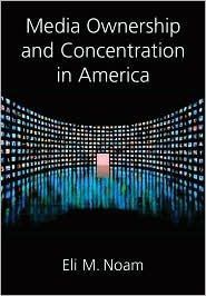 Media Ownership and Concentration in America by Eli M. Noam: Book Cover