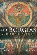 The Borgias and Their Enemies: 1431-1519 (September 2008)