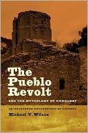 The Pueblo Revolt and the Mythology of Conquest : an Indigenous Archaeology of Contact
