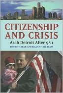 Citizenship and Crisis : Arab Detroit After 9/11