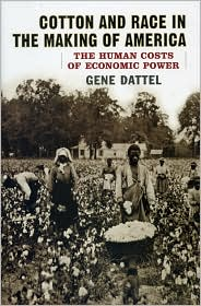 Cotton and Race in the Making of America : the Human Costs of Economic Power