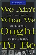 We Ain't What We Ought To Be : the Black Freedom Struggle From Emancipation to Obama