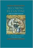Becoming Byzantine : Children and Childhood in Byzantium