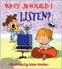 Book Cover Image. Title: Why Should I Listen? (Why Should I? Books Series), Author: by Claire Llewellyn