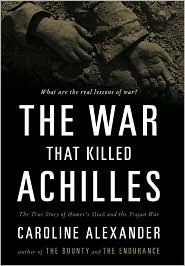 The War That Killed Achilles : the True Story of Homer's Iliad and the Trojan War