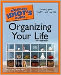 Book Cover Image. Title: The Complete Idiot's Guide to Organizing Your Life, 5th Edition, Author: by Georgene Lockwood