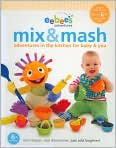 Book Cover Image. Title: eebee's Mix & Mash:  Adventures in the Kitchen for Baby & You, Author: by Every Baby Company, Inc.,�Every Baby Company, Inc.