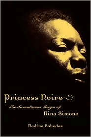 Princess Noire : the Tumultuous Reign of Nina Simone