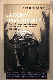 The Agony of Masculinity : Race, Gender, and Education in the Age of