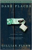 Dark Places  by Gillian Flynn (May 2009) read more