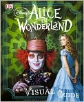 Book Cover Image. Title: Alice in Wonderland: The Visual Guide, Author: by   Dorling Kindersley Publishing Staff