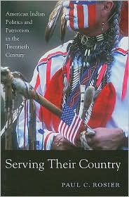Serving Their Country : American Indian Politics and Patriotism in the Twentieth Century