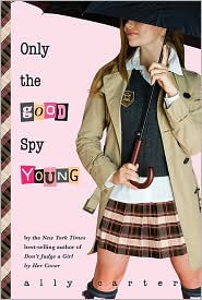Only the Good Spy Young by Ally Carter: Book Cover