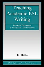 Teaching Academic ESL Writing: Practical Techniques in Vocabulary and Grammar