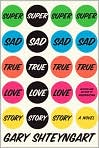 Book Cover Image. Title: Super Sad True Love Story, Author: by Gary  Shteyngart
