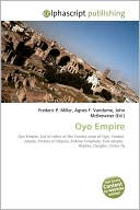 Oyo Empire (Paperback) ~ Frederic P. Miller (Author) Cover Art