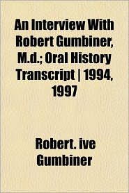 An Interview with Robert Gumbiner, M.D.; Oral History