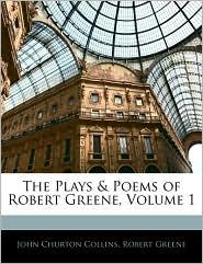 The Plays & Poems Of Robert Greene, Volume 1
