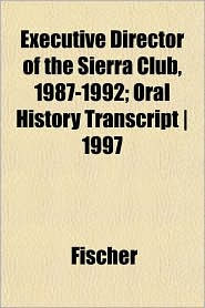 Executive Director of the Sierra Club, 1987-1992; Oral