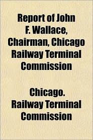 Report of John F. Wallace, Chairman, Chicago Railway
