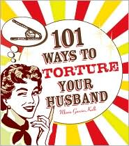 101 Ways to Torture Your Husband by Maria Garcia-Kalb: Book Cover