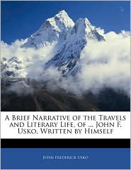 A Brief Narrative Of The Travels And Literary Life, Of. John