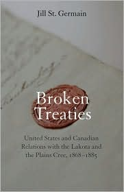 Broken Treaties : United States and Canadian Relations with the Lakotas and the Plains Cree, 1868-1885
