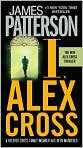 Book Cover Image. Title: I, Alex Cross (Alex Cross Series #16), Author: by James  Patterson