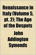 Renaissance in Italy (Volume 5, PT. 2); The Age of the Despots (... Cover Art