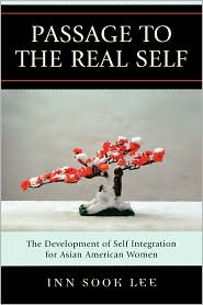 Passage to the Real Self : the Development of Self Integration for Asian American Women