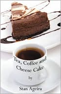 Tea, Coffee and Cheese Cake (Paperback) ~ Stan Ageira (Author) Cover Art