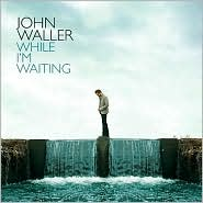 While I'm WaitingJohn Waller: CD Cover