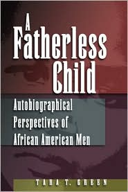 A Fatherless Child : Autobiographical Perspectives on African American Men