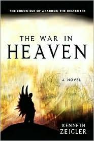 Kenneth Zeigler - The War in Heaven: The Chronicle of Abaddon the Destroyer